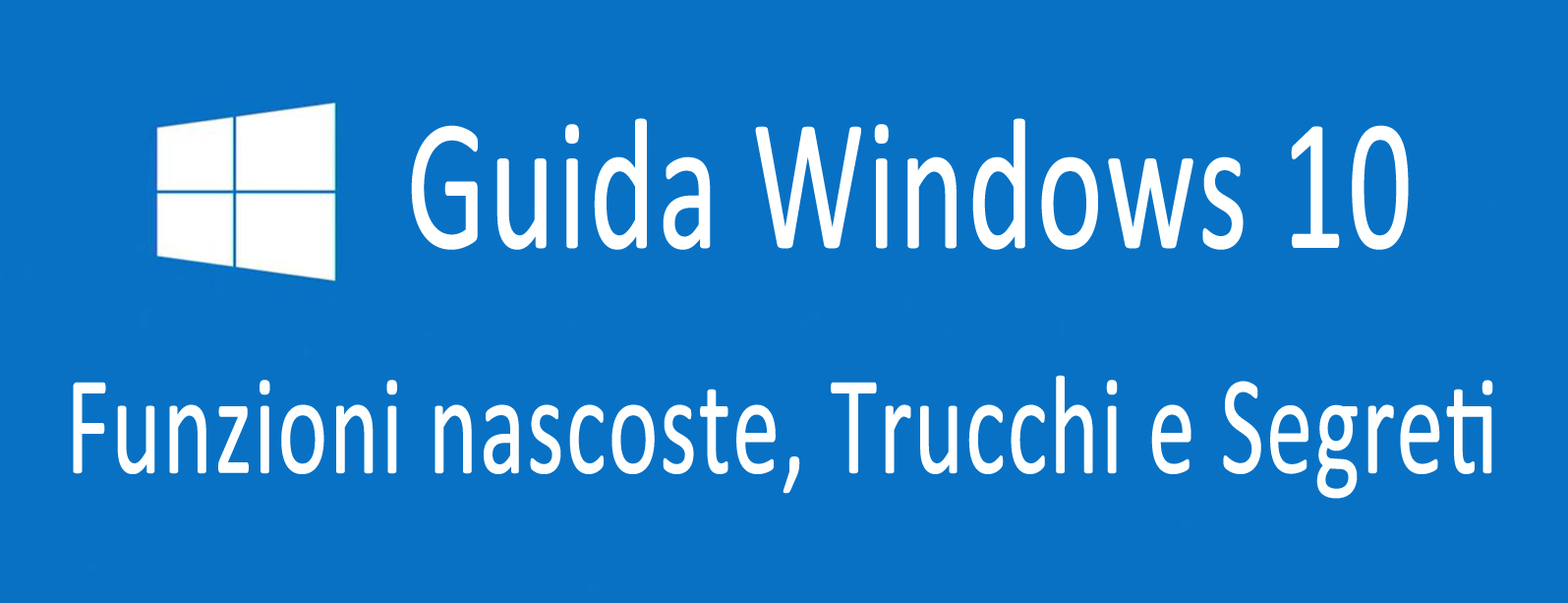 Guida Windows 10 : Funzioni nascoste, Trucchi e Segreti