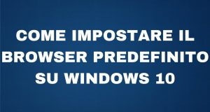 Impostare browser predefinito (Video Guida Windows 10)