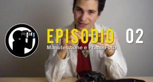 Video Corso di Fotografia: Manutenzione e Prime Foto – Lezione 02