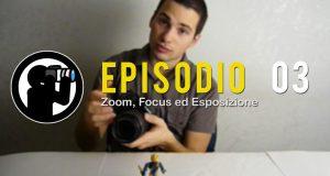Video Corso di Fotografia: Zoom, Messa a fuoco ed Esposizione – Lezione 03