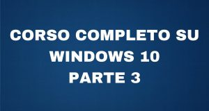 Video Corso Windows 10 – Lezione 3