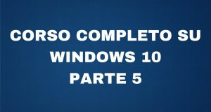Video Corso Windows 10 – Lezione 5