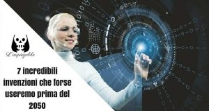 [Video Hi-Tech] 7 incredibili tecnologie che (forse) useremo prima del 2050