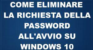 Windows 10: Come eliminare la richiesta della password all'avvio