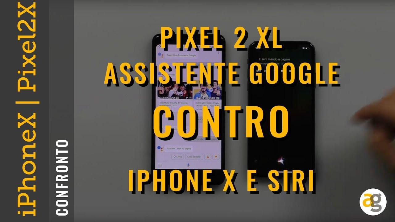 IPHONE X contro PIXEL 2 XL. Assistente GOOGLE vs. SIRI.